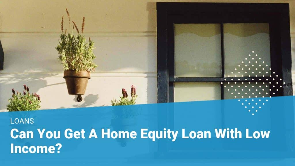 Can you get a home equity loan with low income Mortgage Minute