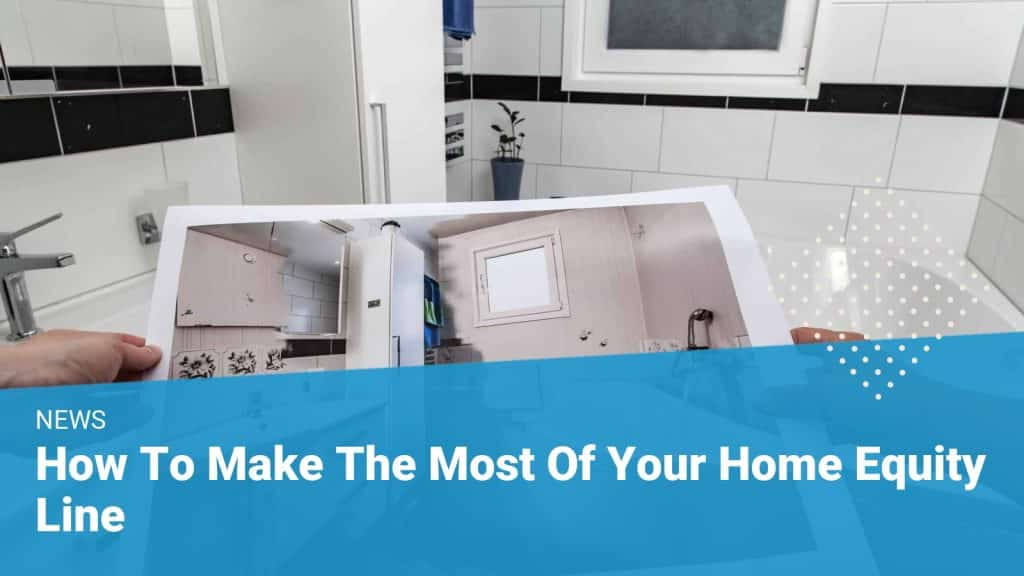top 5 ways to make the most of your home equity line