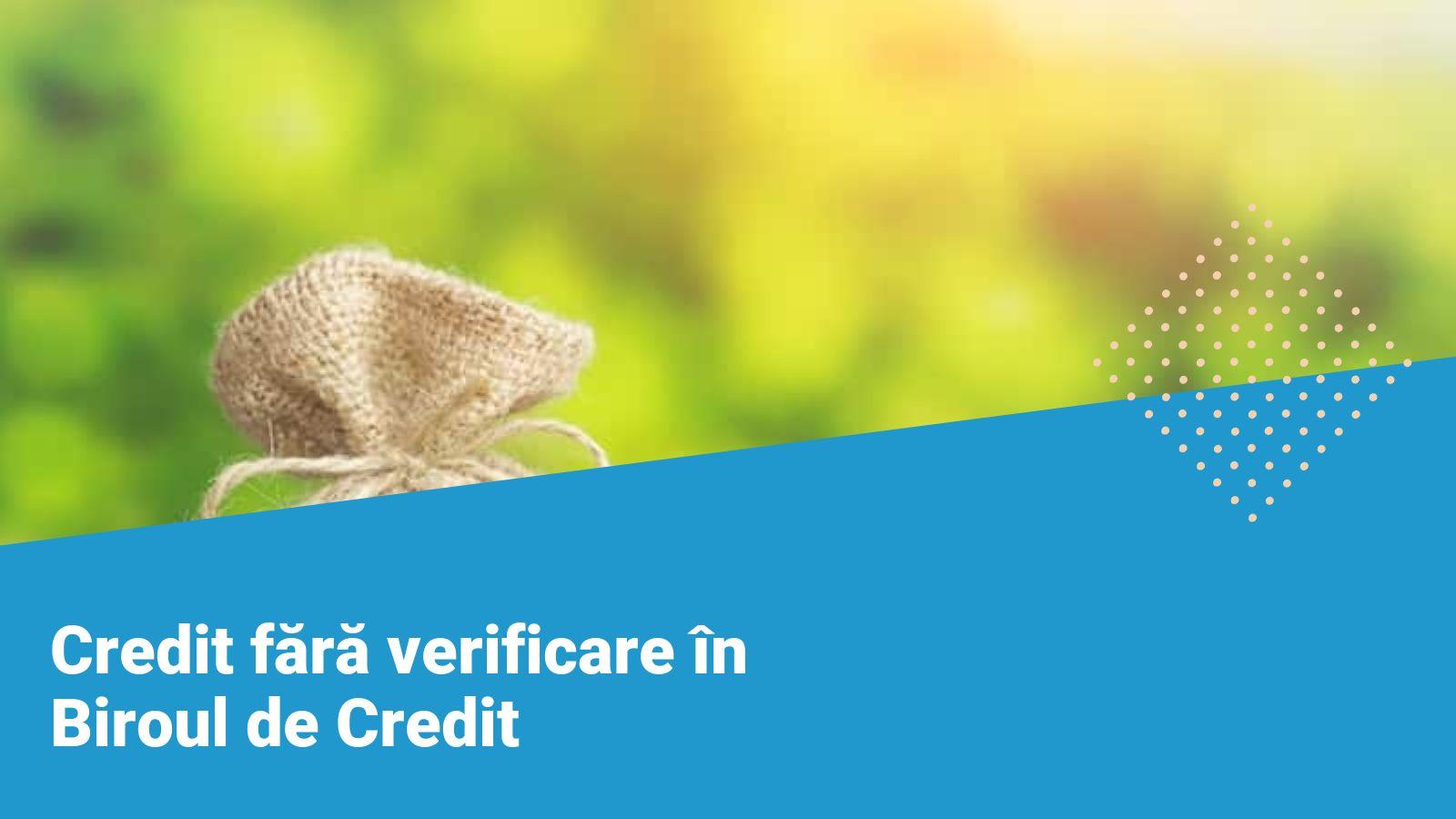 credit fără verificare în Biroul de Credit