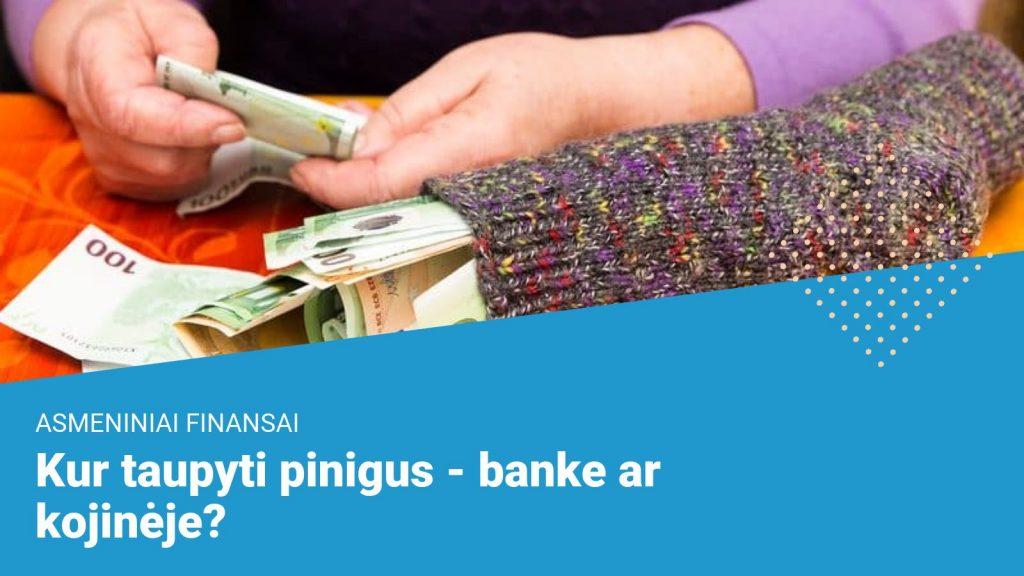 Kur taupyti pinigus – banke ar kojinėje?
