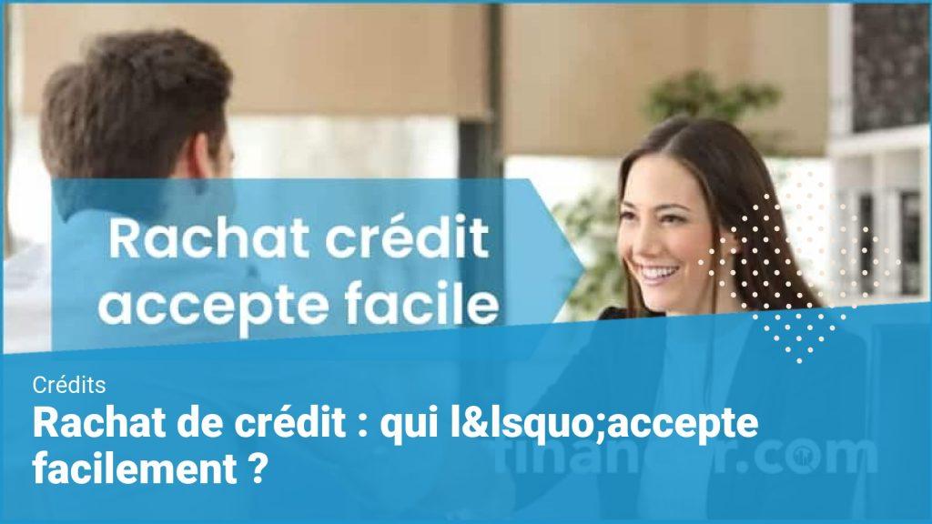 rachat credit accepte facilement