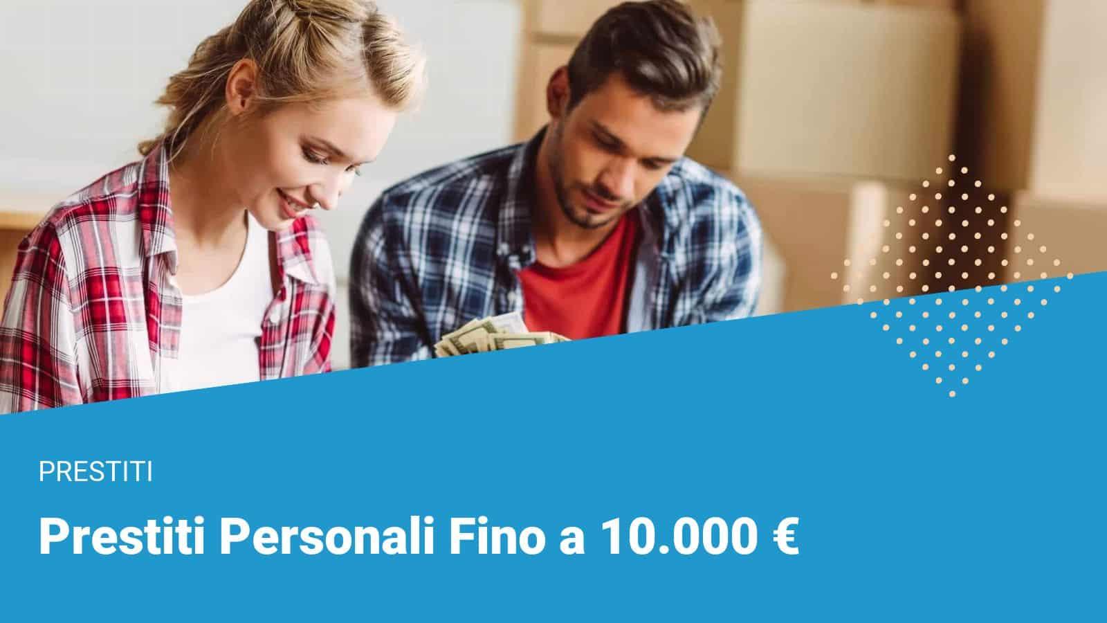 Prestiti Personali Fino a 10000 euro