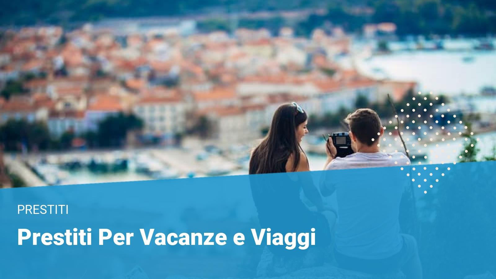 Prestiti per vacanze e viaggi - Financer.com Italia