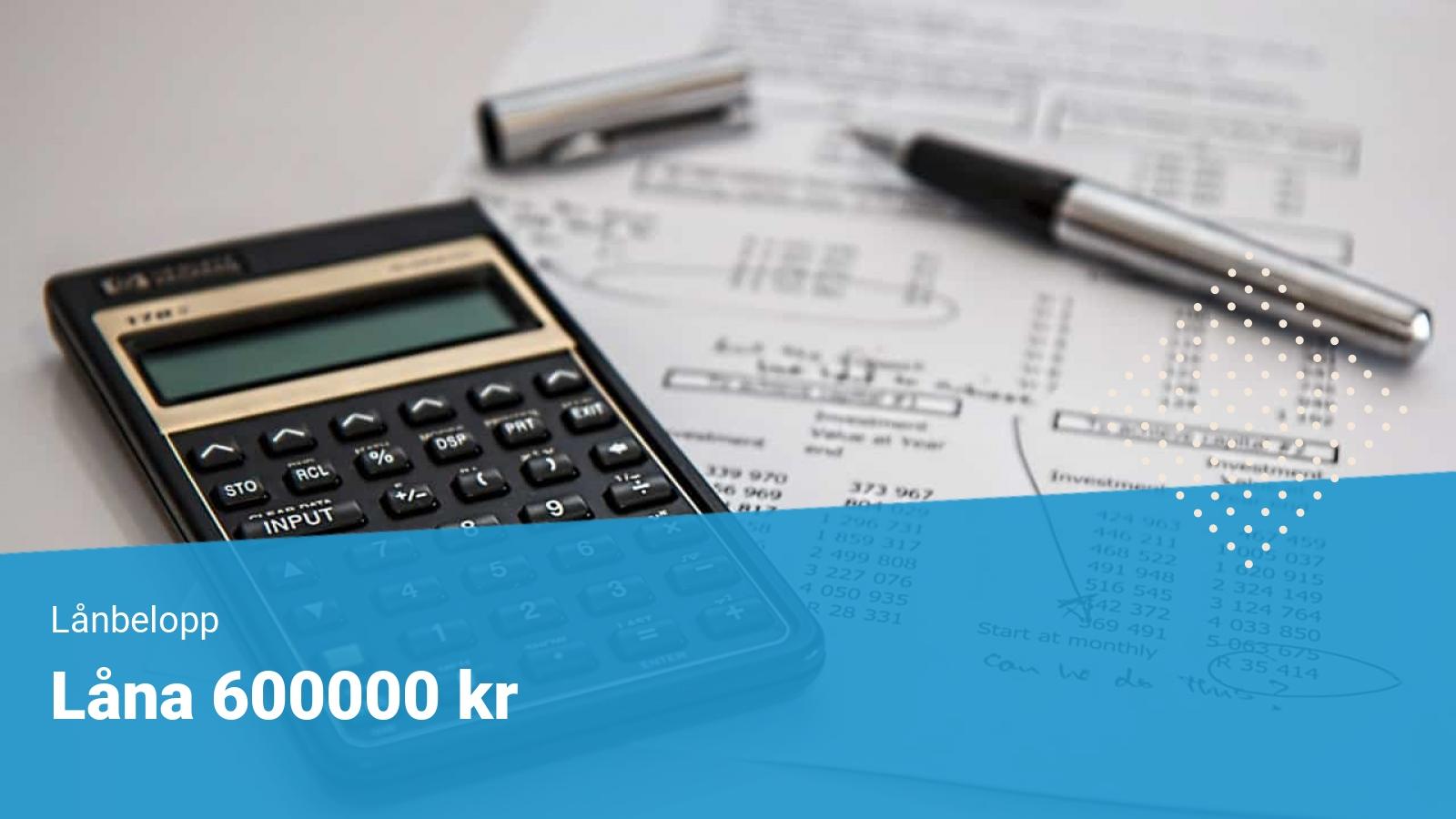 Låna 600 000 kr