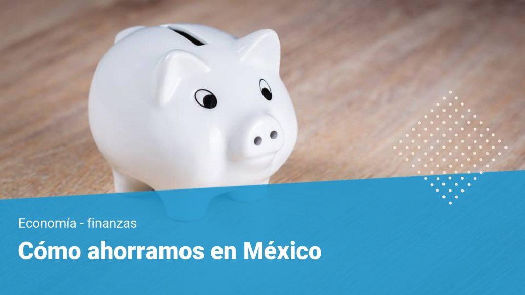 Cómo ahorran los mexicanos