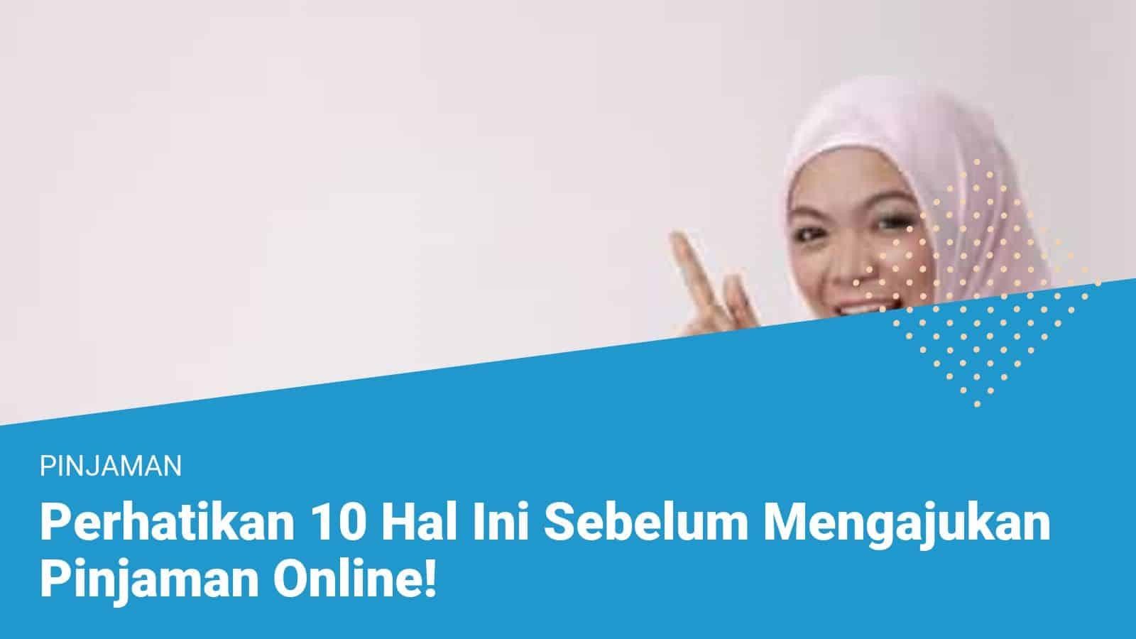 Perhatikan 10 Hal Ini Sebelum Mengajukan Pinjaman Online!