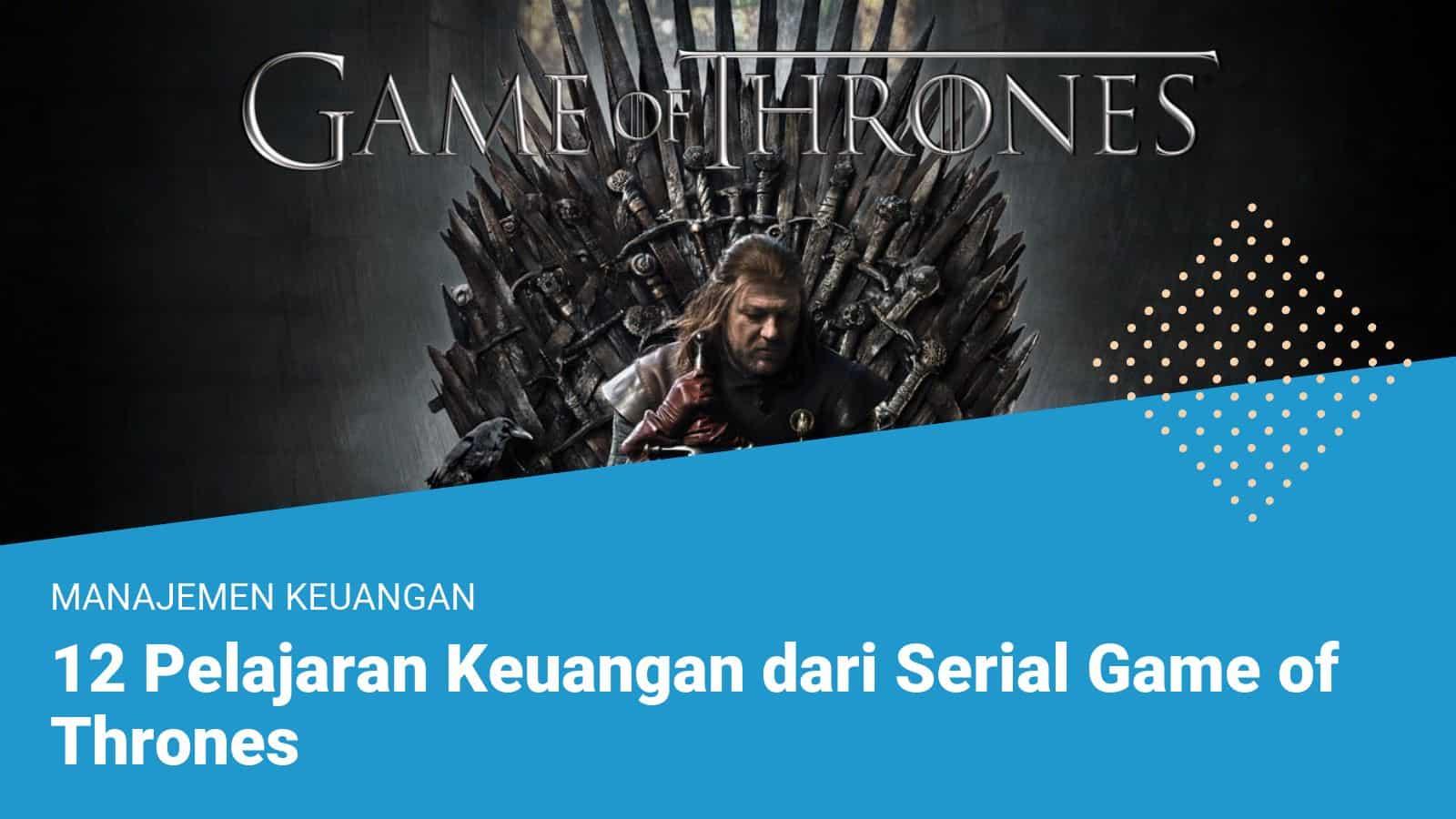 12 Pelajaran Keuangan dari Serial Game of Thrones