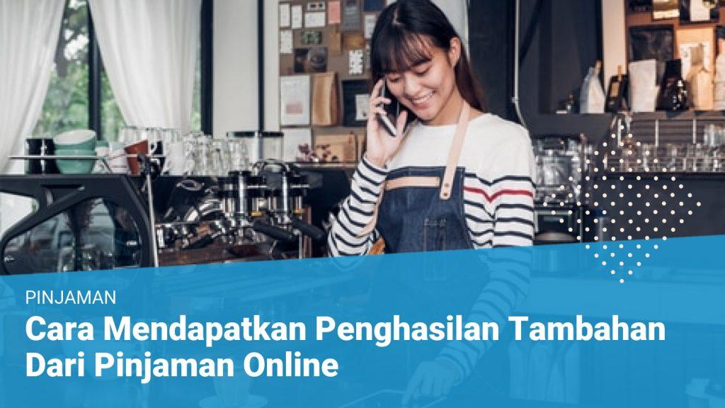 Cara Mendapatkan Penghasilan Tambahan Dari Pinjaman Online