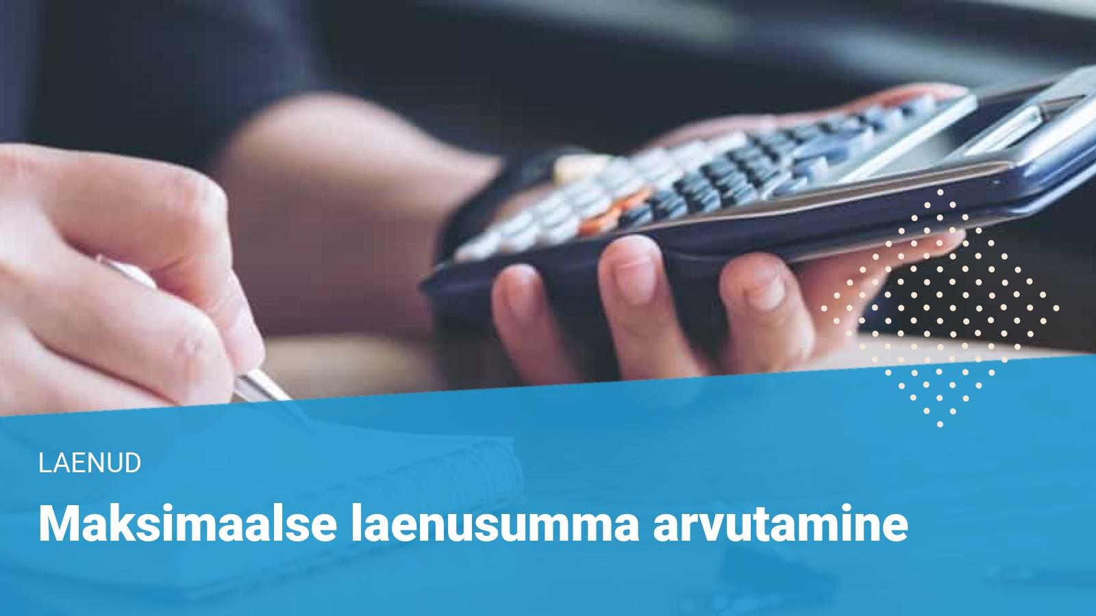 Maksimaalse laenusumma arvutamine