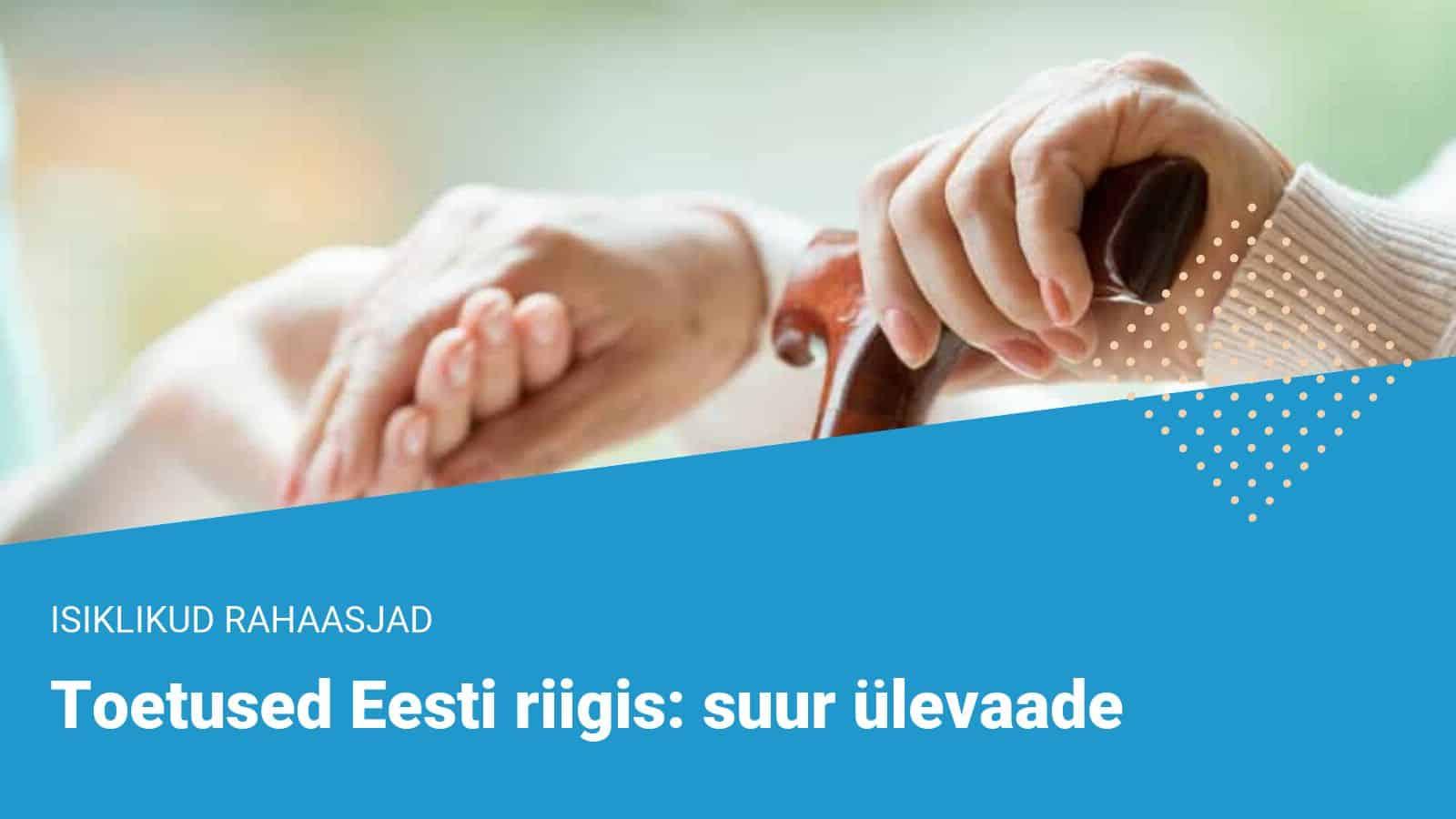 Eesti toetused - madalapalgalised, töötutoetus, lastetoetus jm