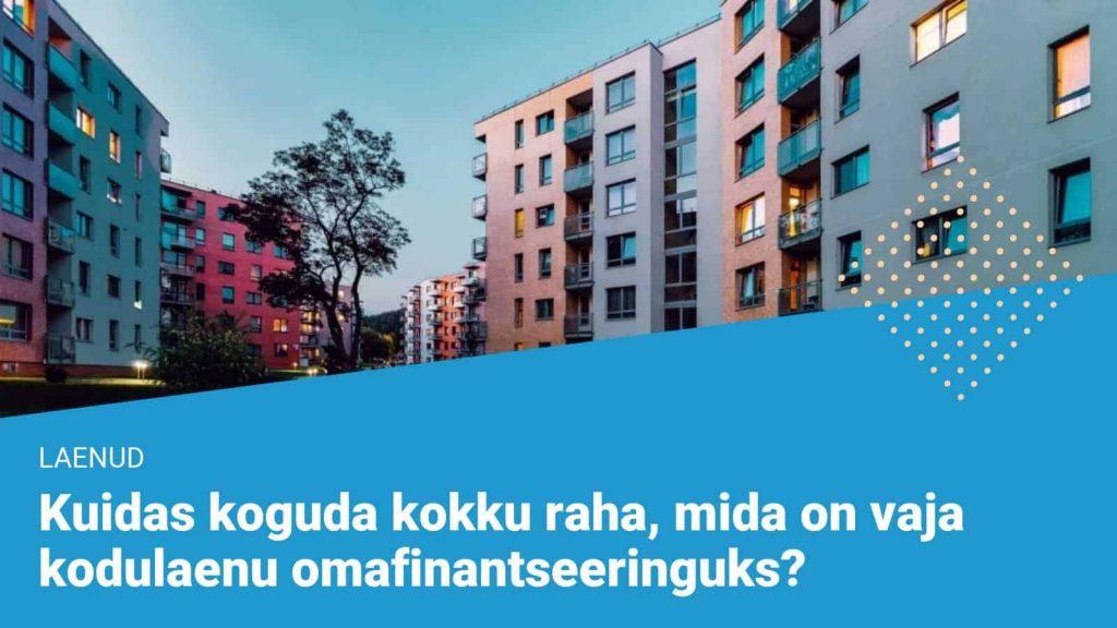 Kuidas koguda kokku raha, mida on vaja kodulaenu omafinantseeringuks