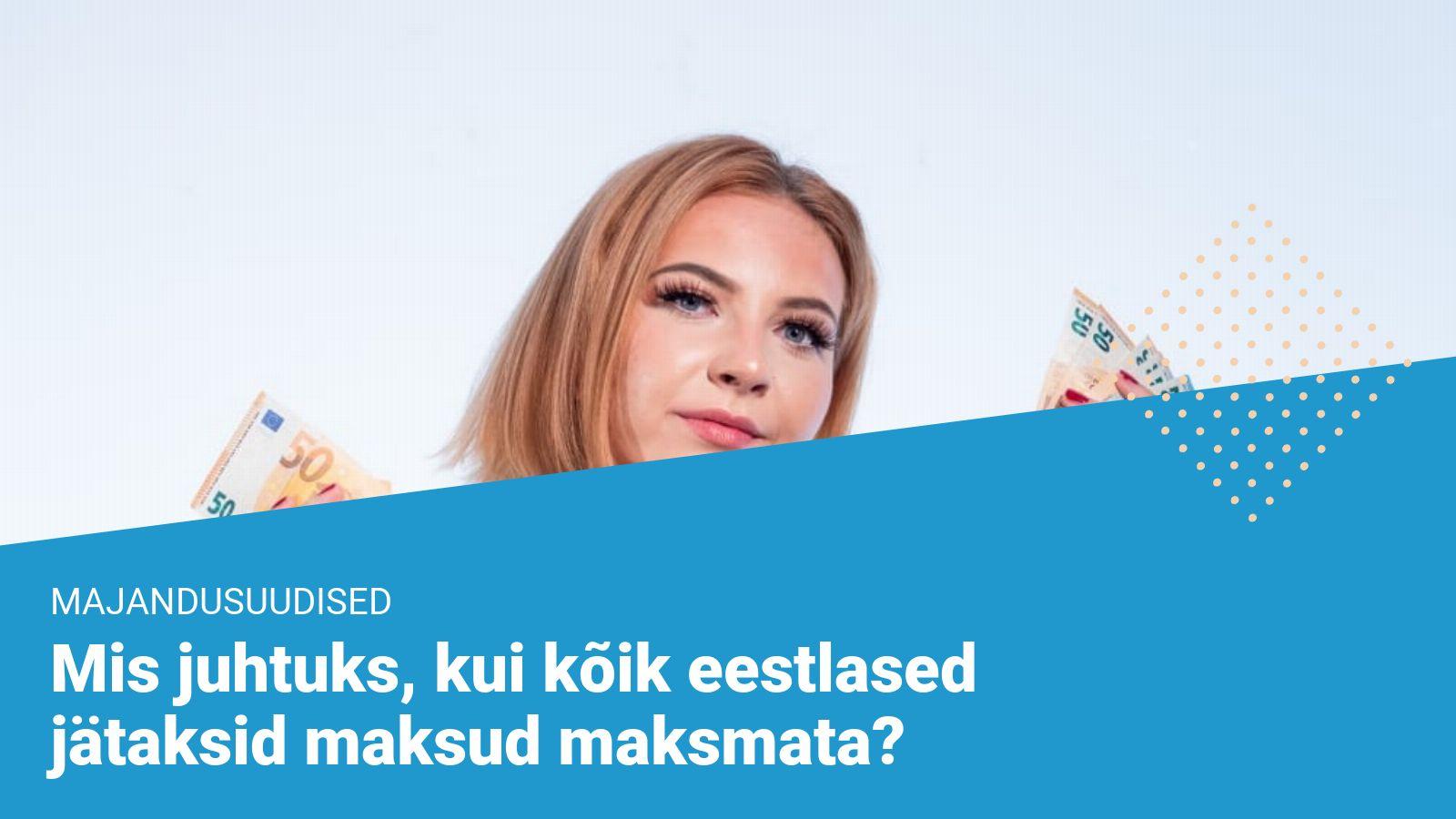 Mis juhtuks, kui kõik eestlased jätaksid maksud maksmata